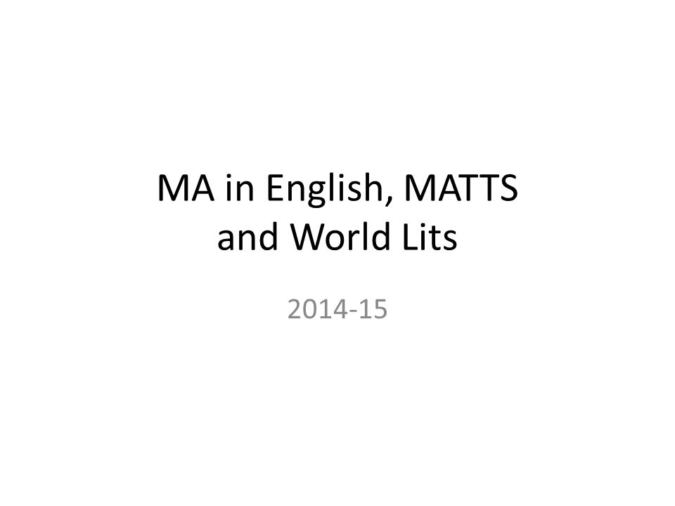 MA in English, MATTS and World Lits 2014-15