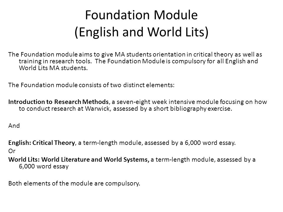 Foundation Module (English and World Lits) The Foundation module aims to give MA students orientation in critical theory as well as training in research tools.
