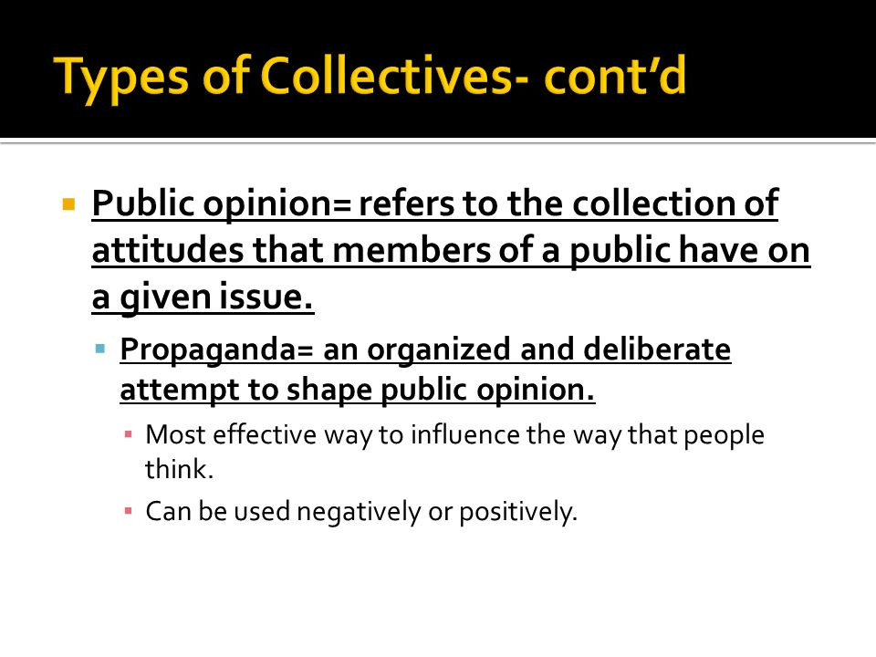  Public opinion= refers to the collection of attitudes that members of a public have on a given issue.