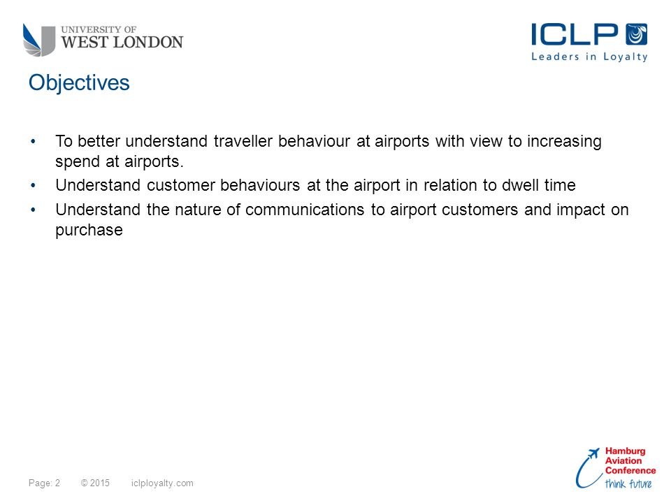 Page: 2 © 2015 iclployalty.com To better understand traveller behaviour at airports with view to increasing spend at airports.