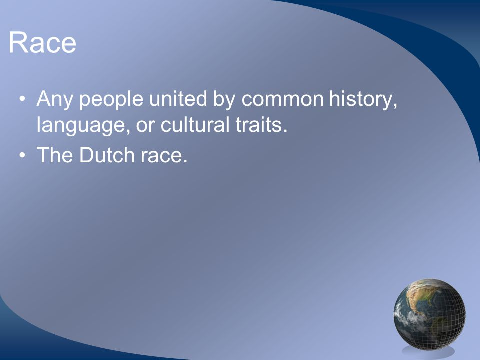Race Any people united by common history, language, or cultural traits. The Dutch race.