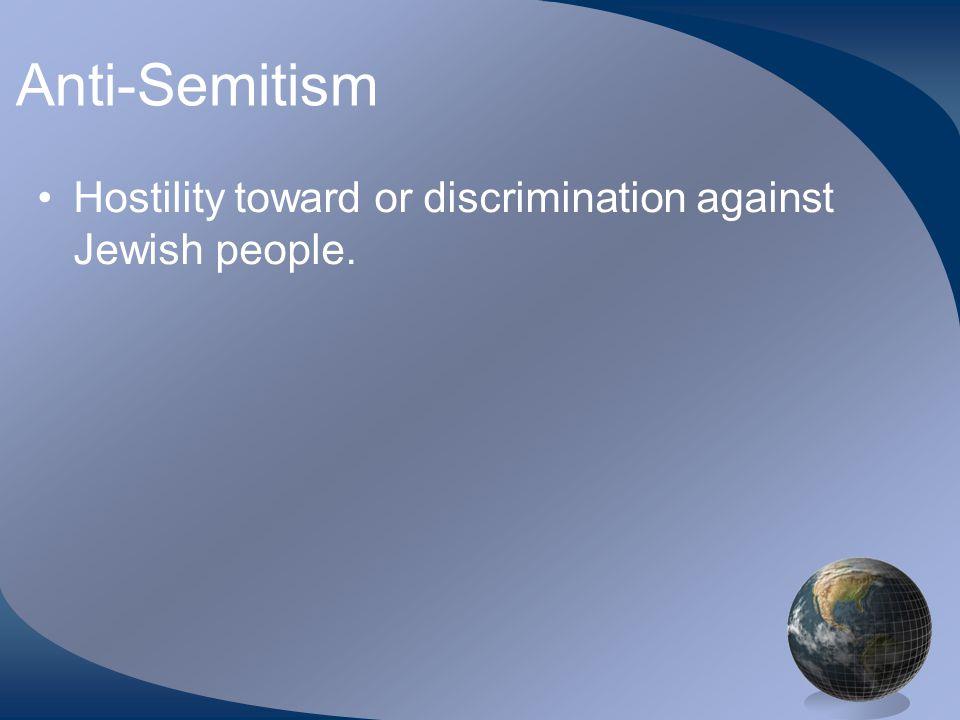 Anti-Semitism Hostility toward or discrimination against Jewish people.