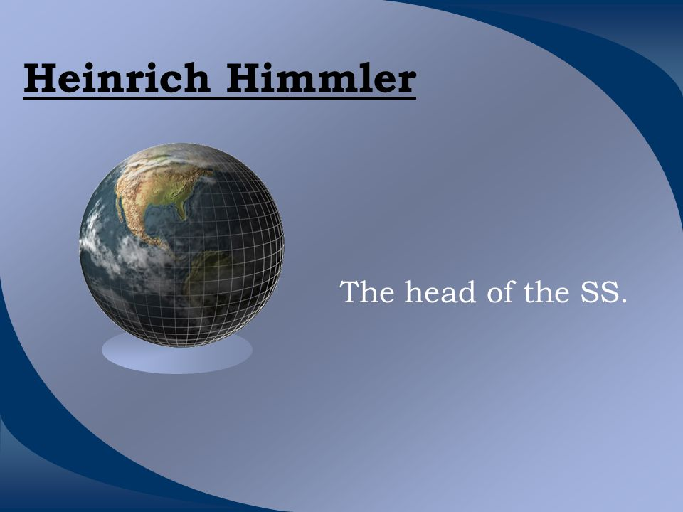 Heinrich Himmler The head of the SS.