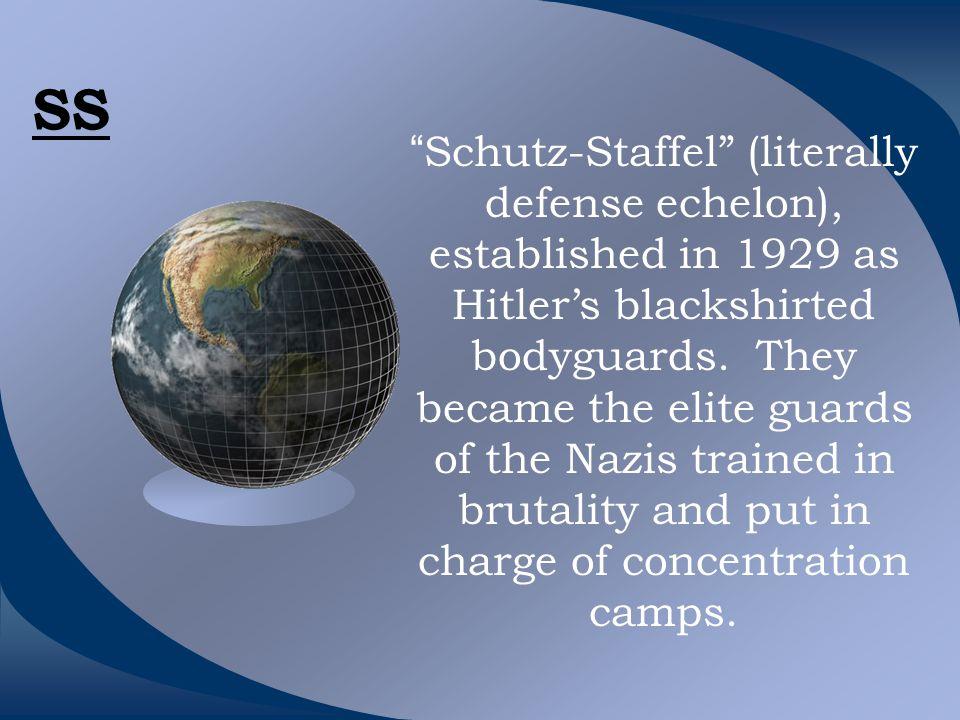 SS Schutz-Staffel (literally defense echelon), established in 1929 as Hitler's blackshirted bodyguards.