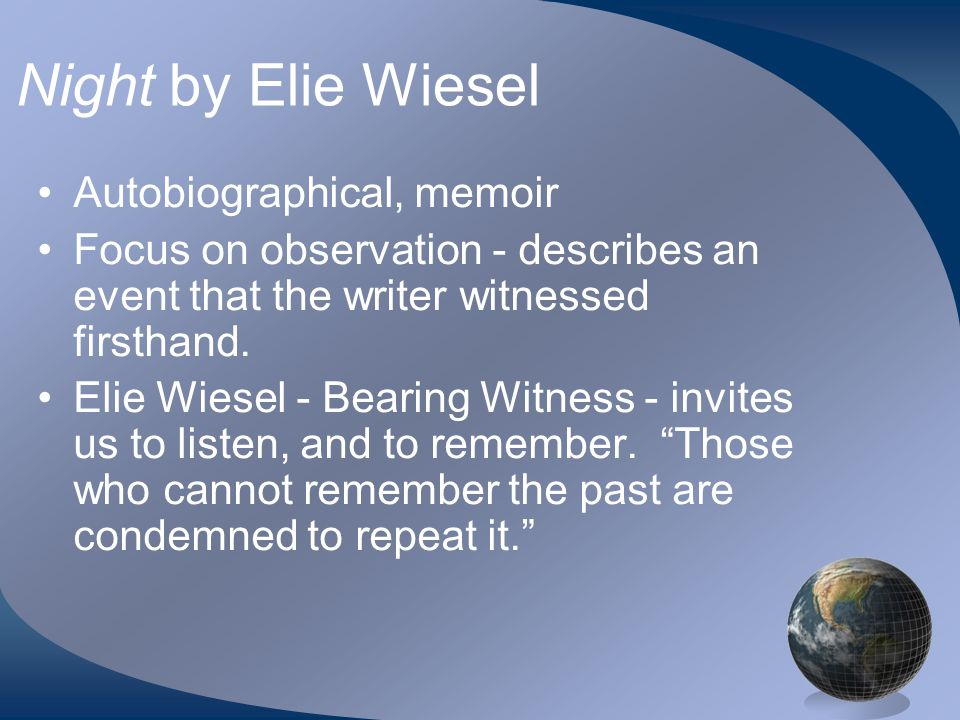 Night by Elie Wiesel Autobiographical, memoir Focus on observation - describes an event that the writer witnessed firsthand.