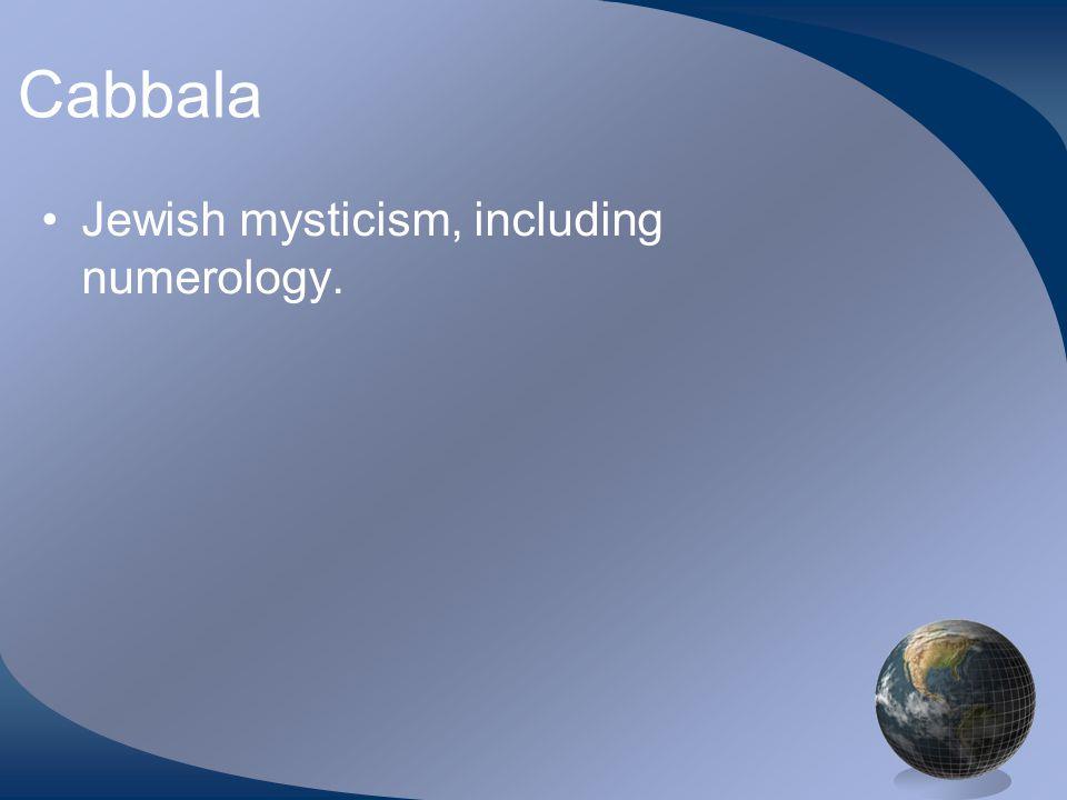 Cabbala Jewish mysticism, including numerology.
