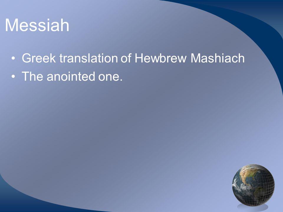 Messiah Greek translation of Hewbrew Mashiach The anointed one.