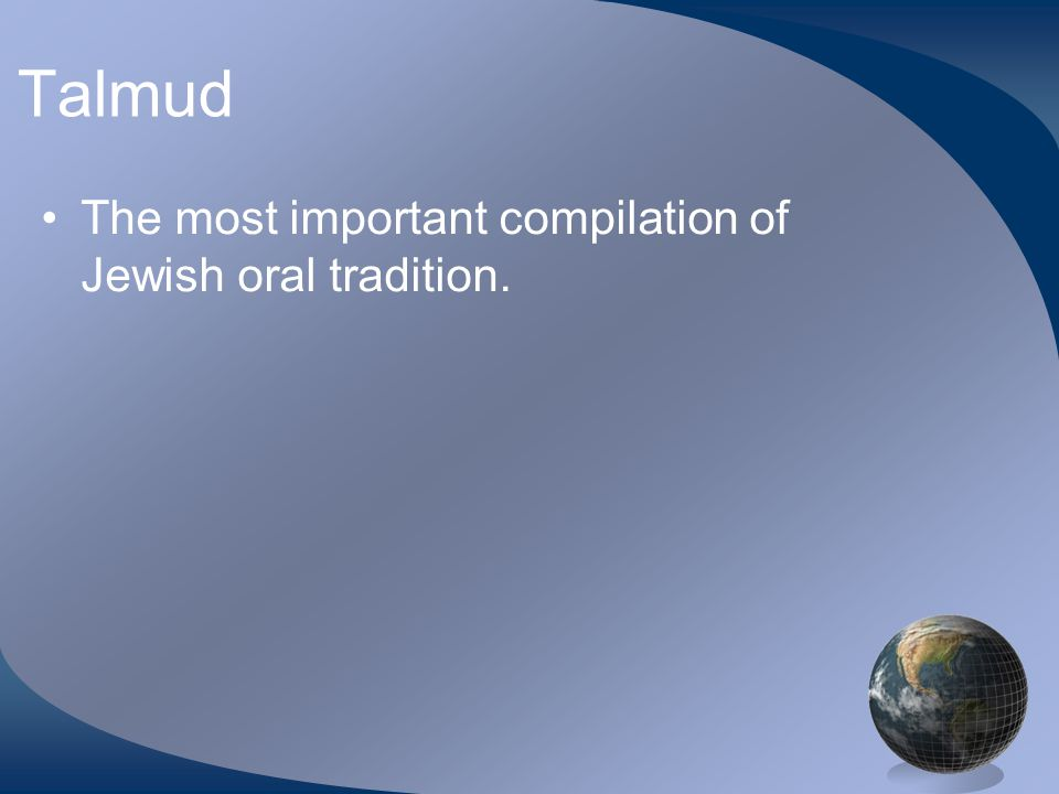 Talmud The most important compilation of Jewish oral tradition.
