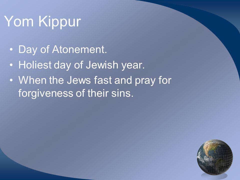Yom Kippur Day of Atonement. Holiest day of Jewish year.