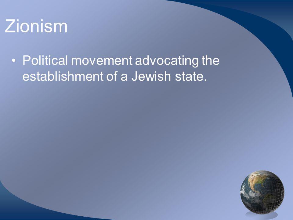 Zionism Political movement advocating the establishment of a Jewish state.