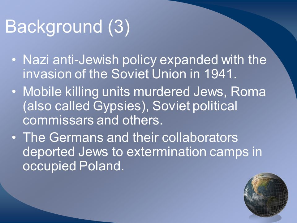 Background (3) Nazi anti-Jewish policy expanded with the invasion of the Soviet Union in 1941.