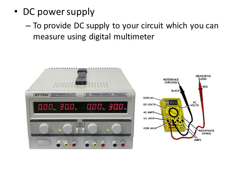 DC power supply – To provide DC supply to your circuit which you can measure using digital multimeter