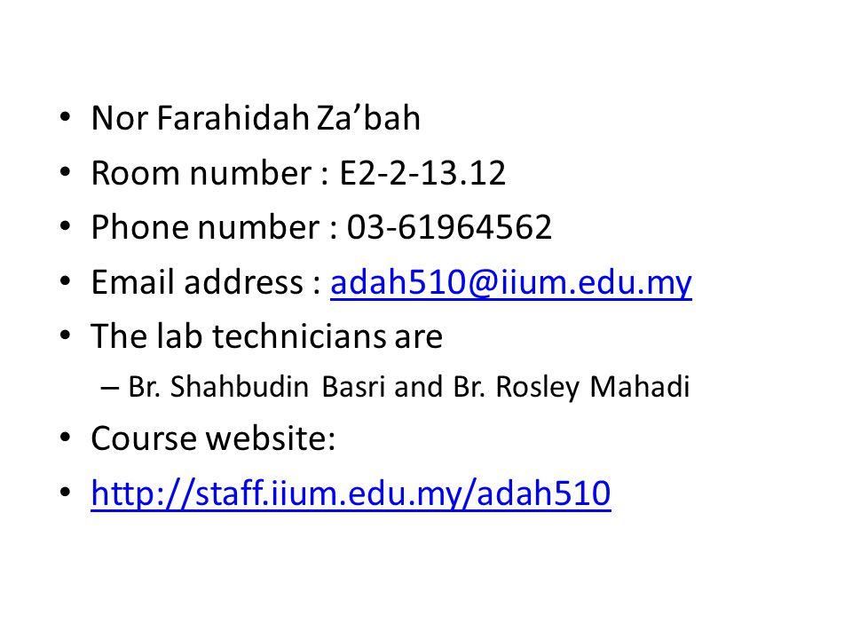 Taaruf Nor Farahidah Za'bah Room number : E2-2-13.12 Phone number : 03-61964562 Email address : adah510@iium.edu.myadah510@iium.edu.my The lab technicians are – Br.
