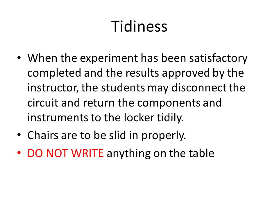 Tidiness When the experiment has been satisfactory completed and the results approved by the instructor, the students may disconnect the circuit and return the components and instruments to the locker tidily.