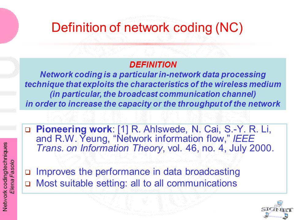 Network coding techniques Elena Fasolo Definition of network coding (NC) DEFINITION Network coding is a particular in-network data processing techniqu