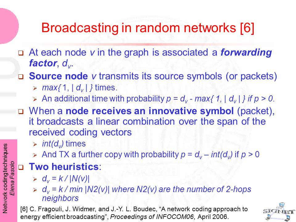 Network coding techniques Elena Fasolo Broadcasting in random networks [6]  At each node v in the graph is associated a forwarding factor, d v.  Sou