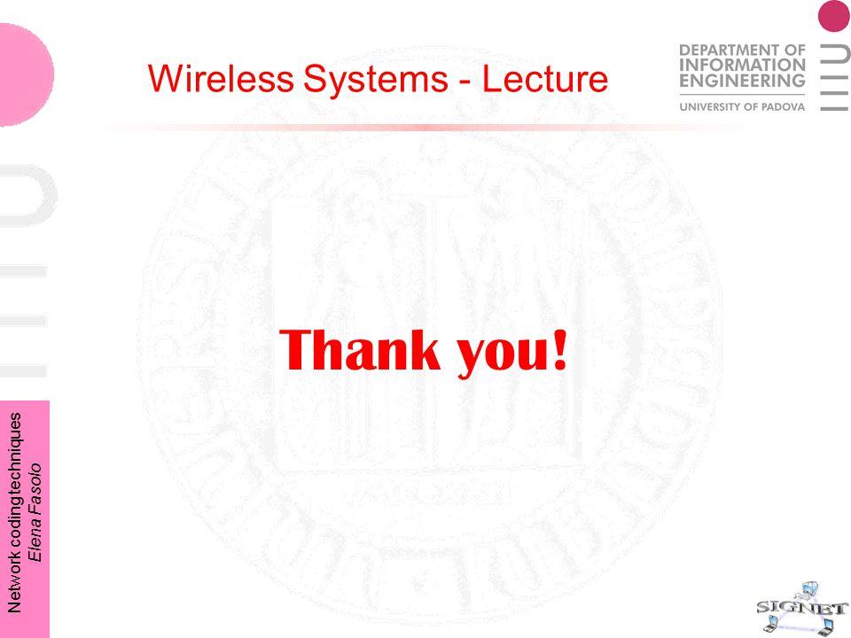 Network coding techniques Elena Fasolo Thank you! Wireless Systems - Lecture