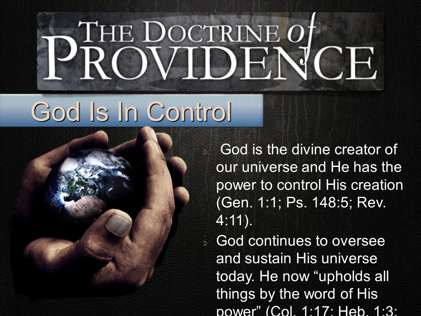 God Is In Control God is the divine creator of our universe and He has the power to control His creation (Gen.
