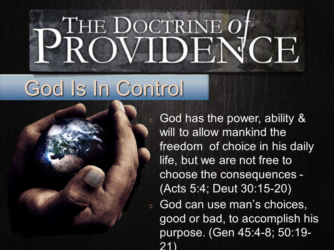 God Is In Control God has the power, ability & will to allow mankind the freedom of choice in his daily life, but we are not free to choose the consequences - (Acts 5:4; Deut 30:15-20) God can use man's choices, good or bad, to accomplish his purpose.
