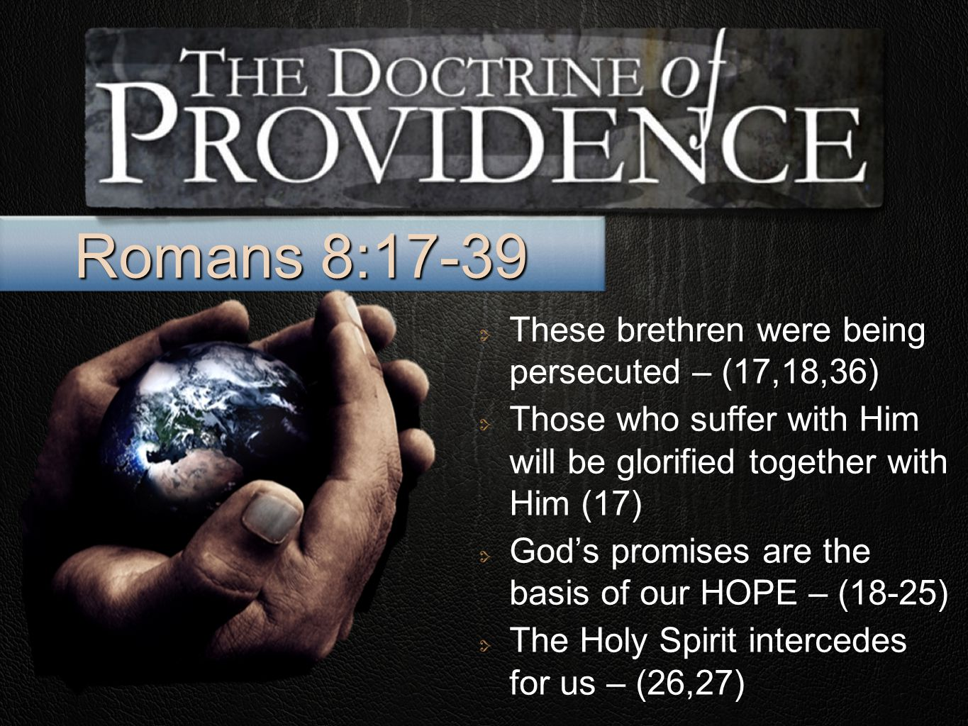Romans 8:17-39 These brethren were being persecuted – (17,18,36) Those who suffer with Him will be glorified together with Him (17) God's promises are the basis of our HOPE – (18-25) The Holy Spirit intercedes for us – (26,27)
