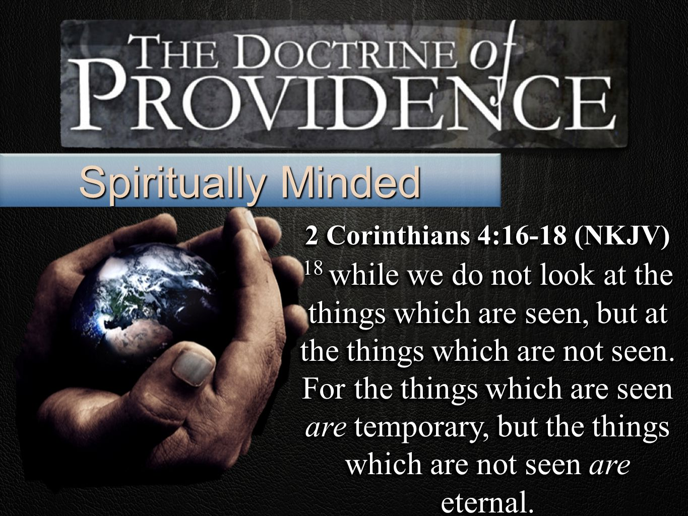 2 Corinthians 4:16-18 (NKJV) 18 while we do not look at the things which are seen, but at the things which are not seen.