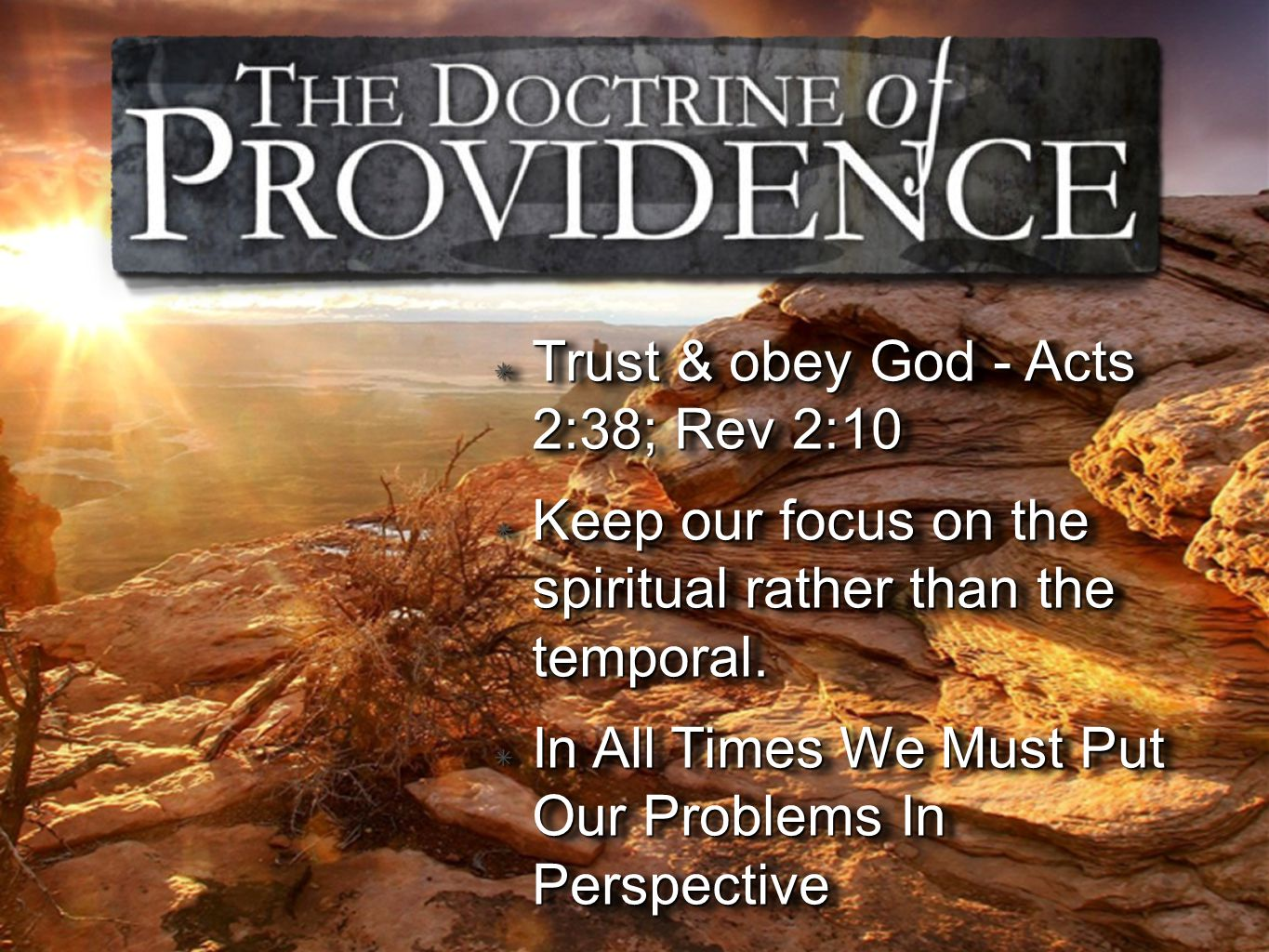 Trust & obey God - Acts 2:38; Rev 2:10 Keep our focus on the spiritual rather than the temporal.