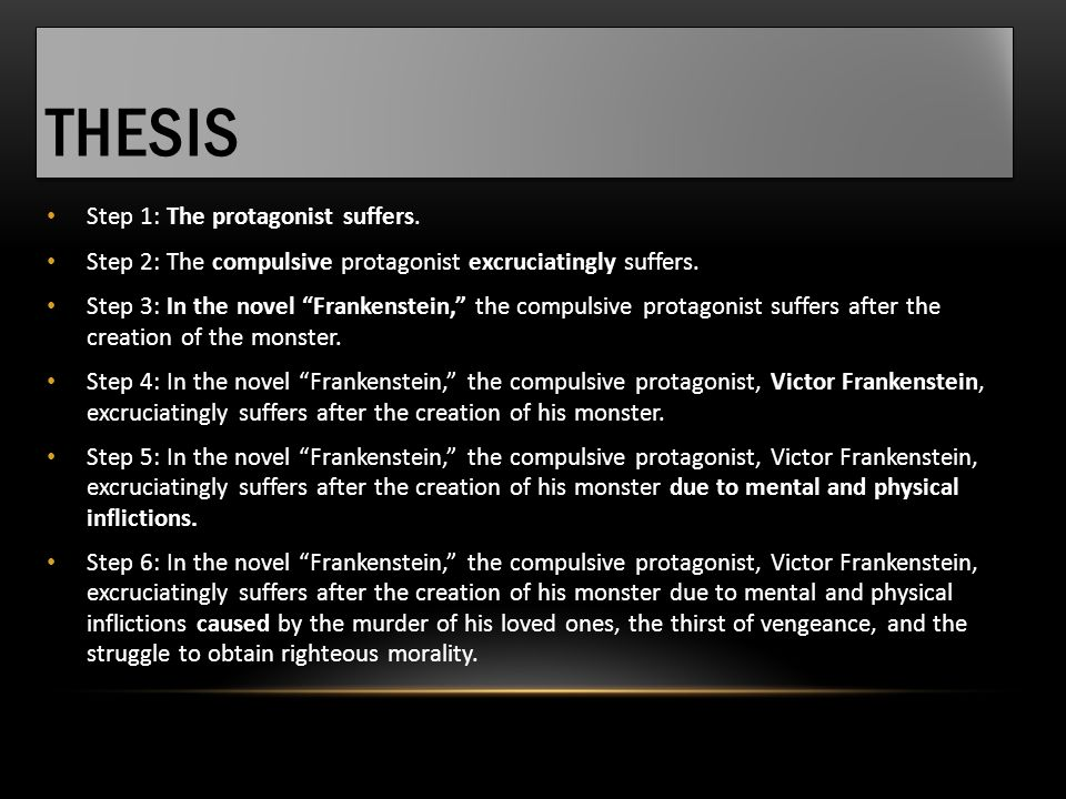 """THESIS Step 1: The protagonist suffers. Step 2: The compulsive protagonist excruciatingly suffers. Step 3: In the novel """"Frankenstein,"""" the compulsive"""