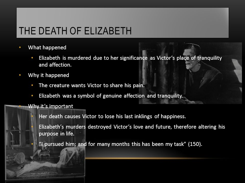 THE DEATH OF ELIZABETH What happened Elizabeth is murdered due to her significance as Victor's place of tranquility and affection. Why it happened The