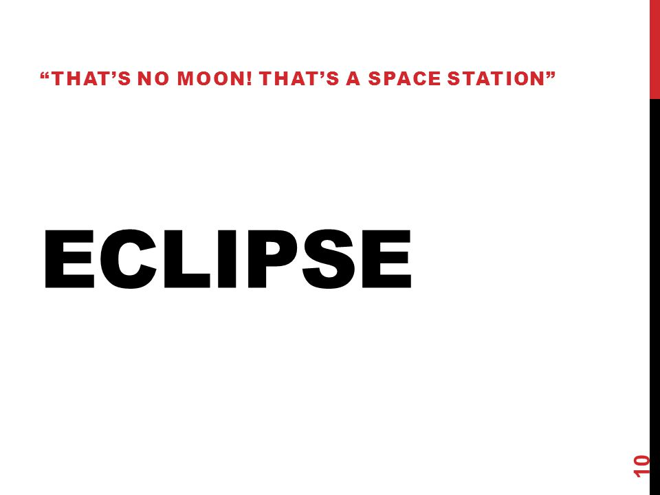 "ECLIPSE ""THAT'S NO MOON! THAT'S A SPACE STATION"" 10"
