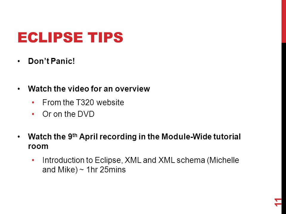 ECLIPSE TIPS Don't Panic! Watch the video for an overview From the T320 website Or on the DVD Watch the 9 th April recording in the Module-Wide tutori