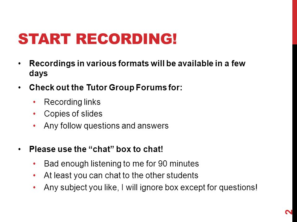 START RECORDING! Recordings in various formats will be available in a few days Check out the Tutor Group Forums for: Recording links Copies of slides