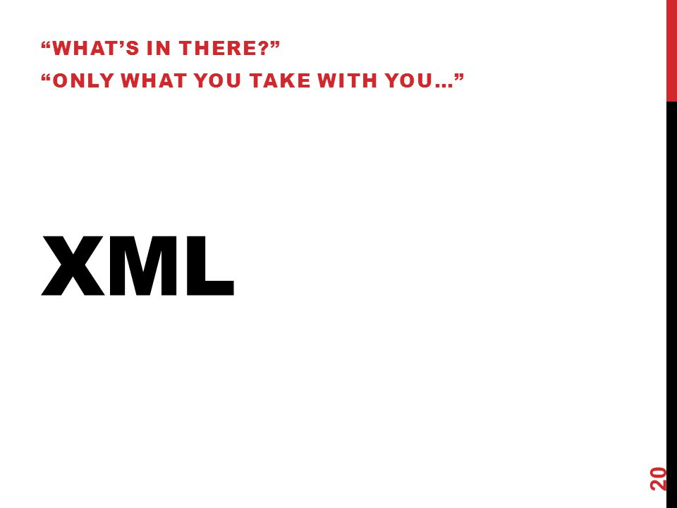 "XML ""WHAT'S IN THERE?"" ""ONLY WHAT YOU TAKE WITH YOU…"" 20"