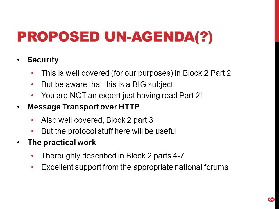 PROPOSED UN-AGENDA(?) Security This is well covered (for our purposes) in Block 2 Part 2 But be aware that this is a BIG subject You are NOT an expert