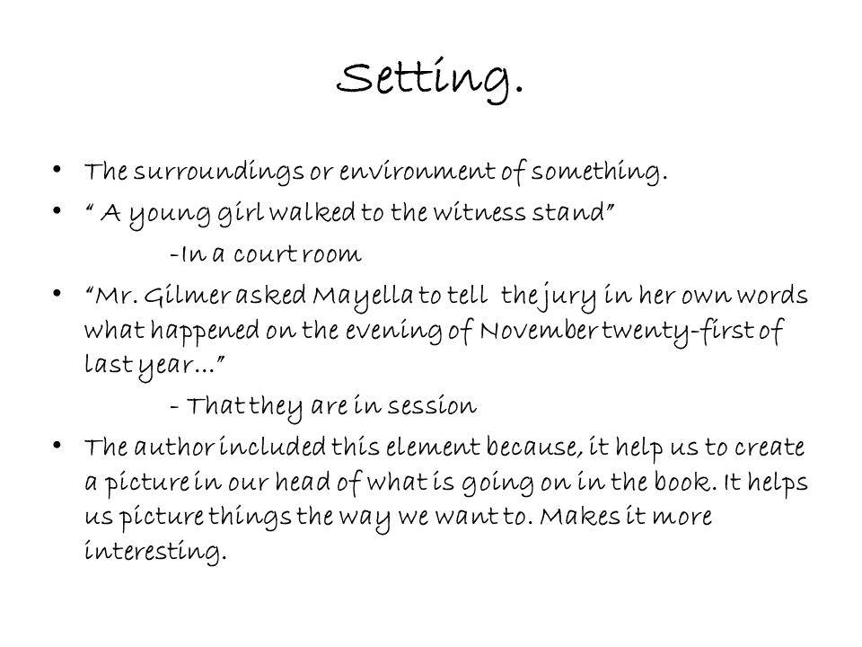 Setting.The surroundings or environment of something.