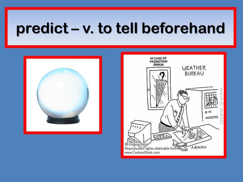 predict – v. to tell beforehand