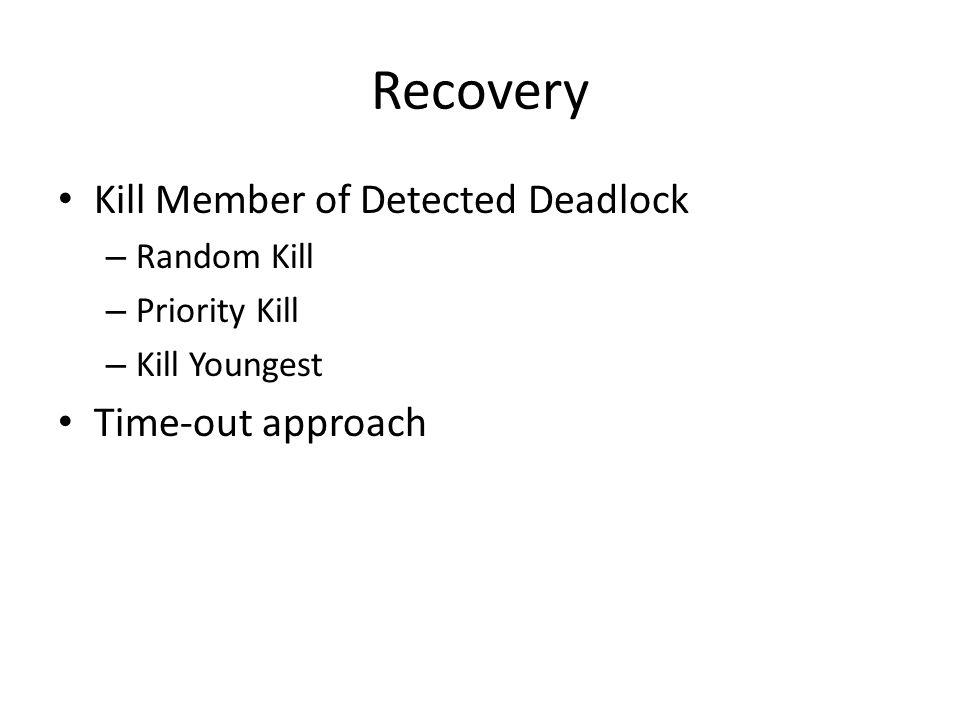 Recovery Kill Member of Detected Deadlock – Random Kill – Priority Kill – Kill Youngest Time-out approach