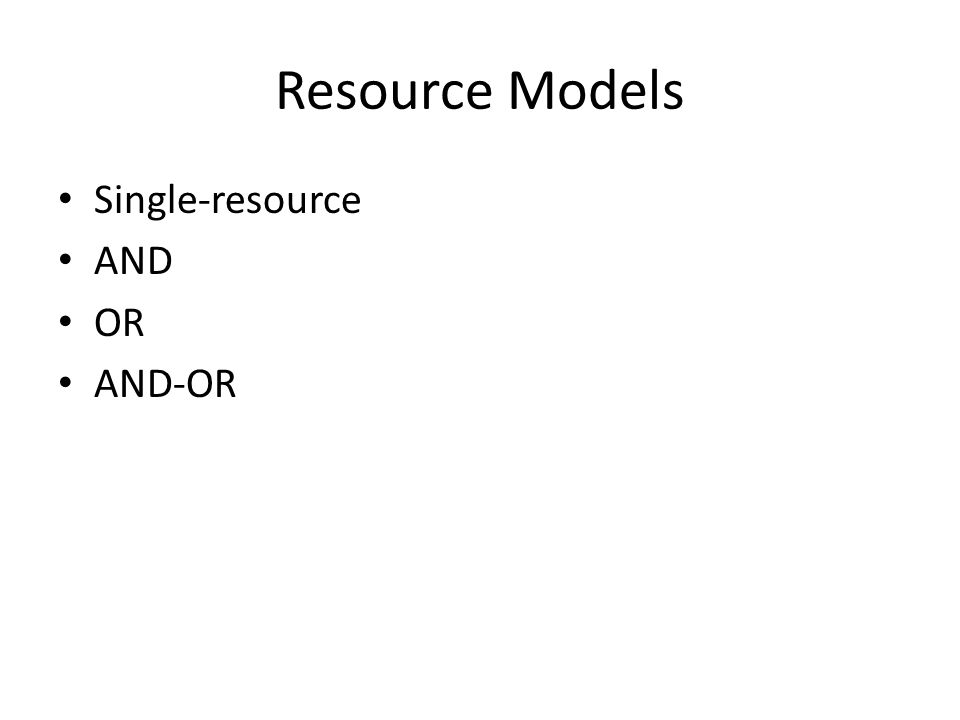 Resource Models Single-resource AND OR AND-OR