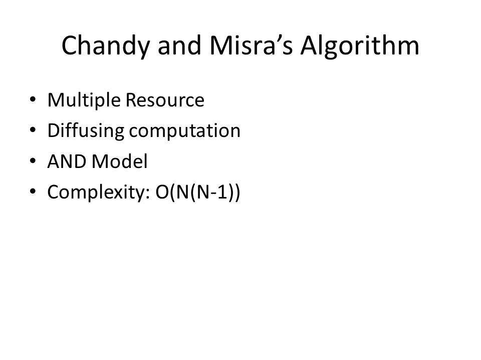 Chandy and Misra's Algorithm Multiple Resource Diffusing computation AND Model Complexity: O(N(N-1))