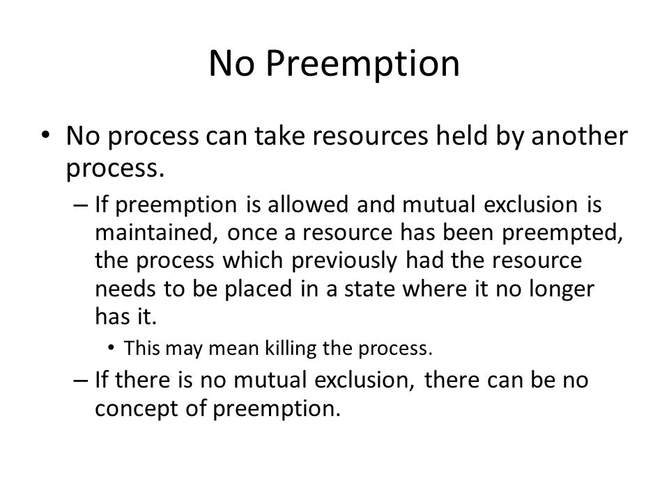 No Preemption No process can take resources held by another process.