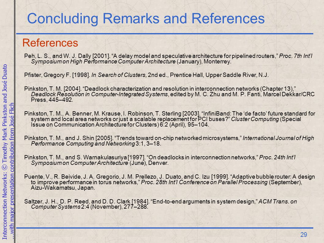 Interconnection Networks: © Timothy Mark Pinkston and José Duato...with major presentation contribution from José Flich 29 Concluding Remarks and References Peh, L.