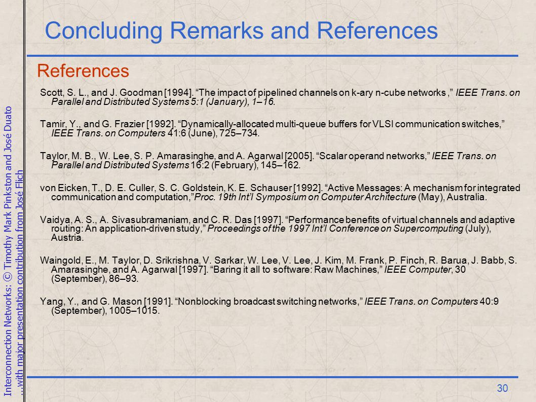 Interconnection Networks: © Timothy Mark Pinkston and José Duato...with major presentation contribution from José Flich 30 Concluding Remarks and References Scott, S.