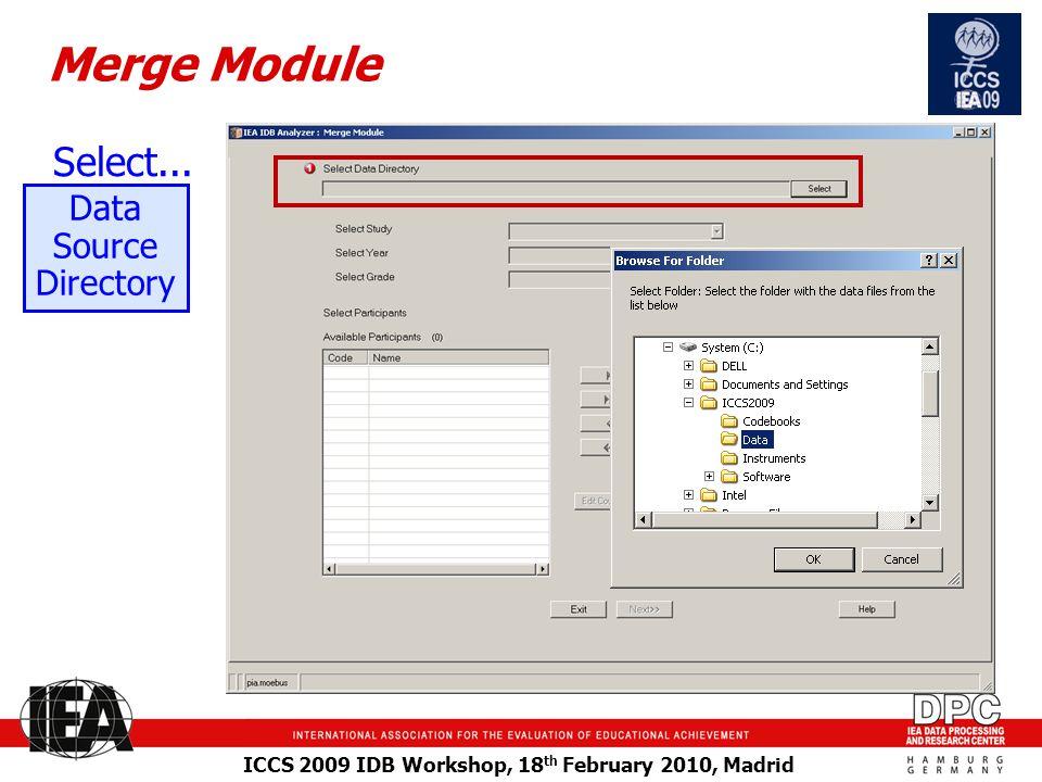 ICCS 2009 IDB Workshop, 18 th February 2010, Madrid Merge Module Select... Data Source Directory