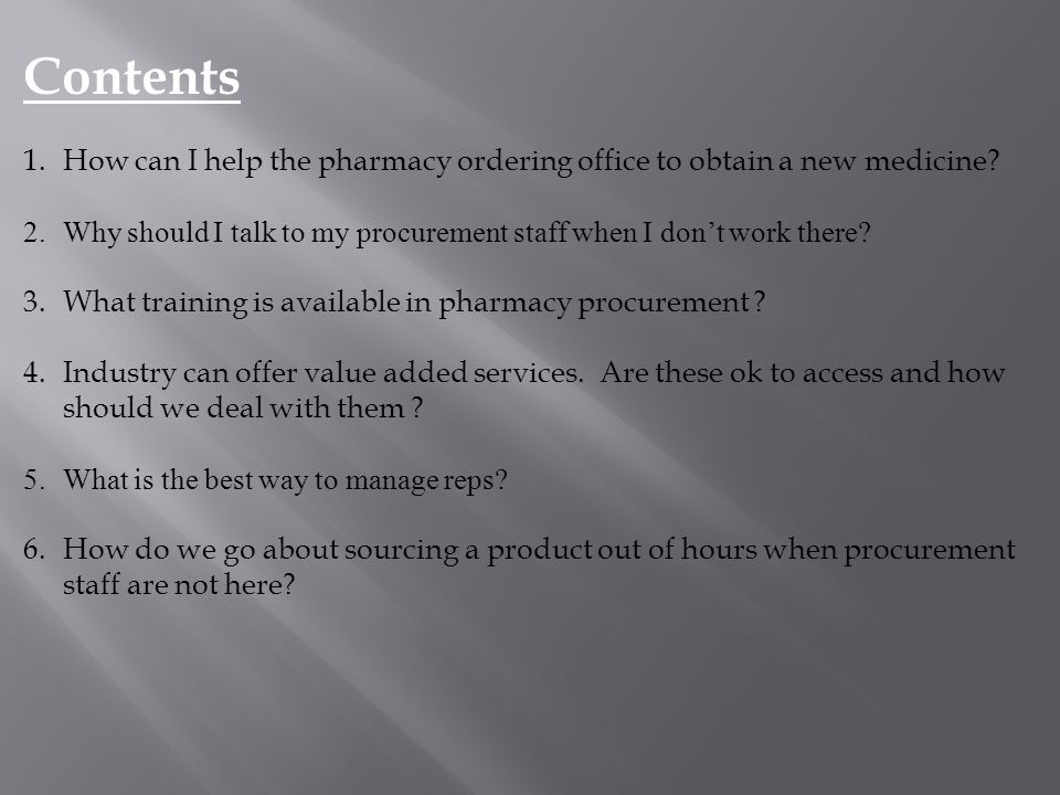 Contents 1.How can I help the pharmacy ordering office to obtain a new medicine.