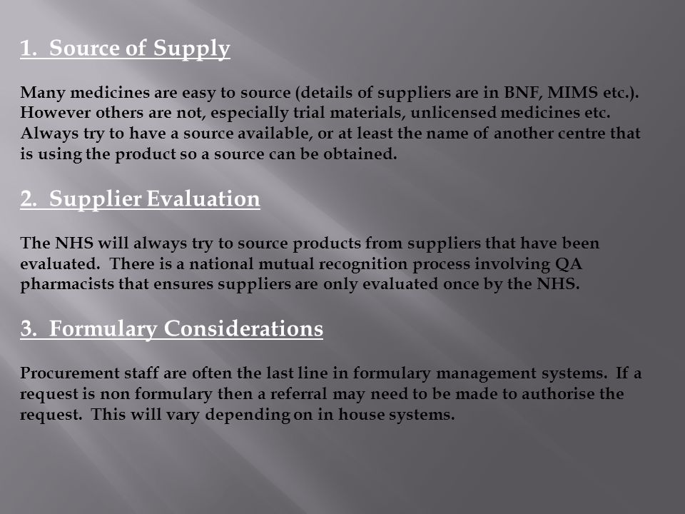 1. Source of Supply Many medicines are easy to source (details of suppliers are in BNF, MIMS etc.).