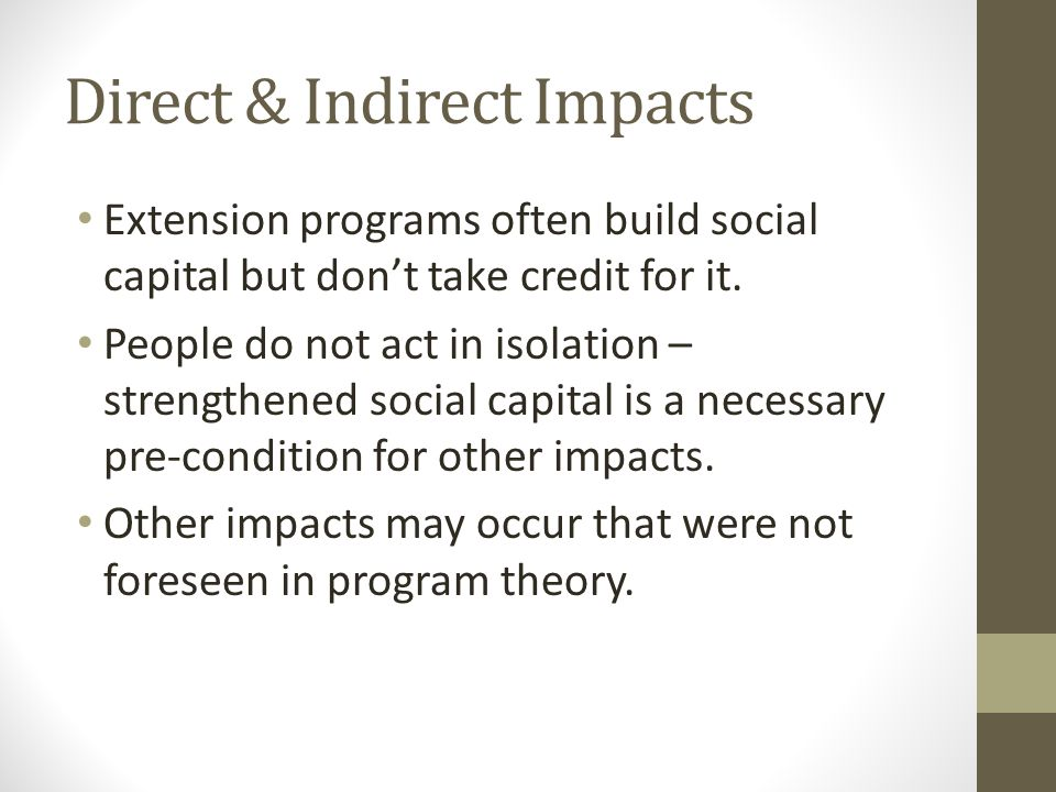 Direct & Indirect Impacts Extension programs often build social capital but don't take credit for it.