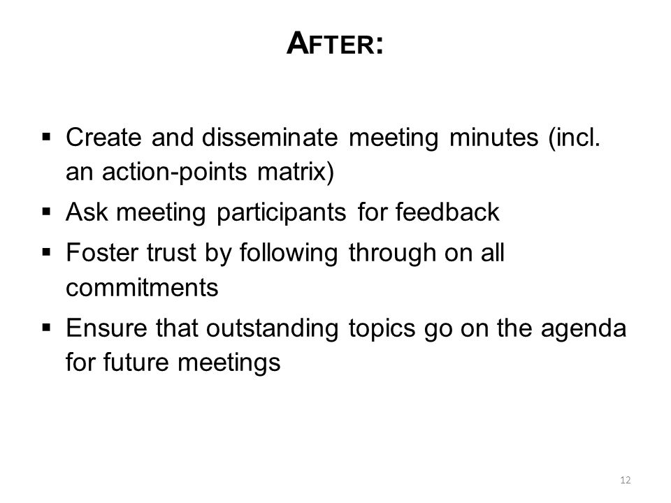 D URING : Lead the meeting (confidence) Review agenda and ground rules Guide using active listening, summary Balance agenda/timeframe with discussion/