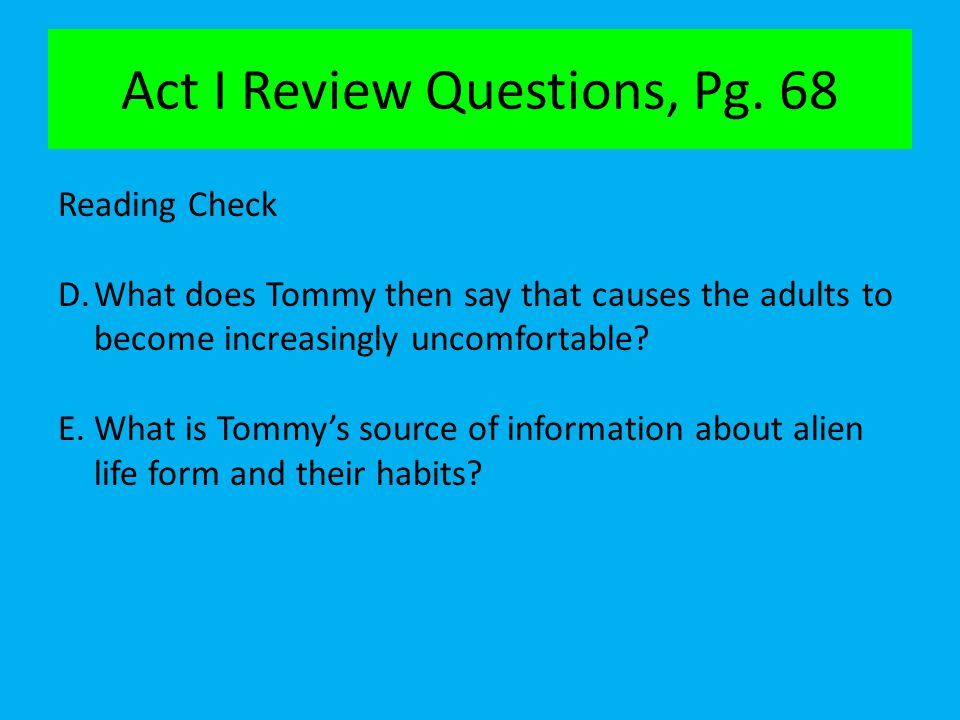 Act I Review Questions, Pg. 68 Reading Check D.What does Tommy then say that causes the adults to become increasingly uncomfortable? E.What is Tommy's