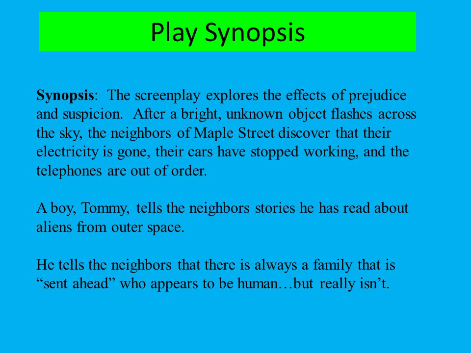 Synopsis: The screenplay explores the effects of prejudice and suspicion. After a bright, unknown object flashes across the sky, the neighbors of Mapl