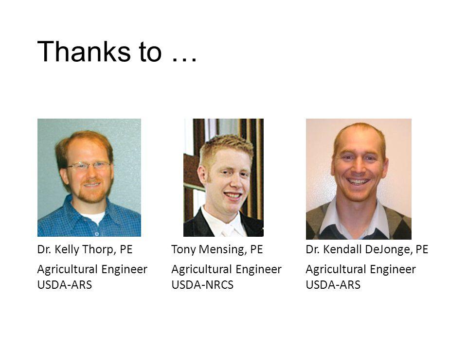 Thanks to … Dr. Kelly Thorp, PETony Mensing, PEDr. Kendall DeJonge, PE Agricultural Engineer USDA-ARS Agricultural Engineer USDA-NRCS Agricultural Eng