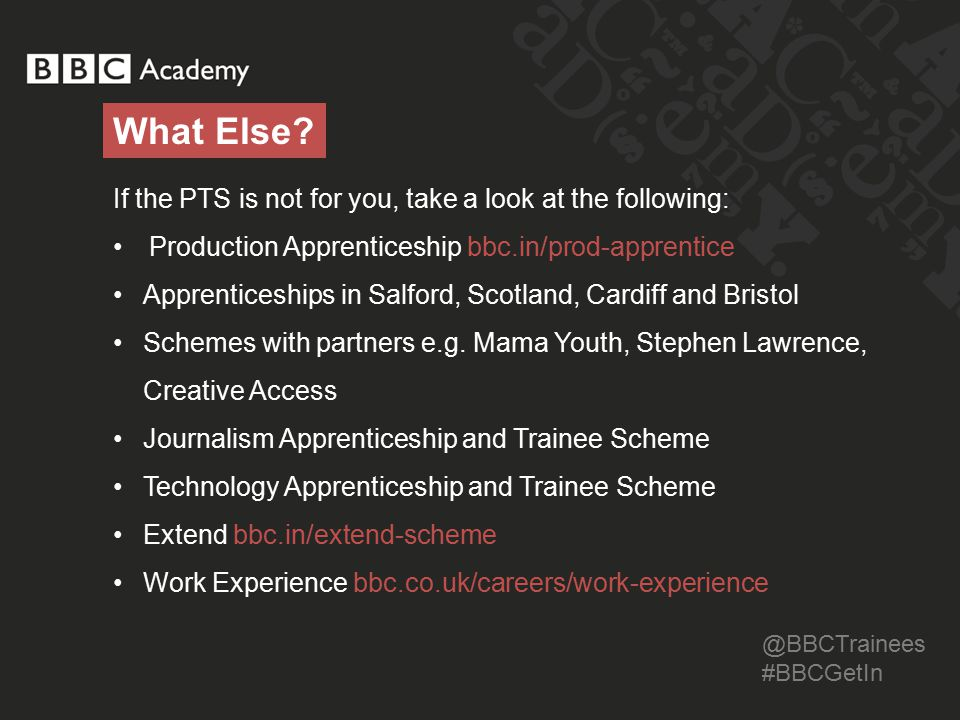 @BBCTrainees #BBCGetIn What Else.